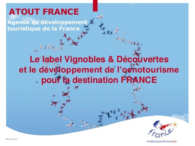 MAJ février 2013Le label Vignobles & Découverteset le développement de l'oenotourismepour la destination FRANCEAgence de d...