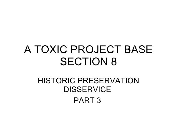 A TOXIC PROJECT BASE SECTION 8 HISTORIC PRESERVATION DISSERVICE  PART 3