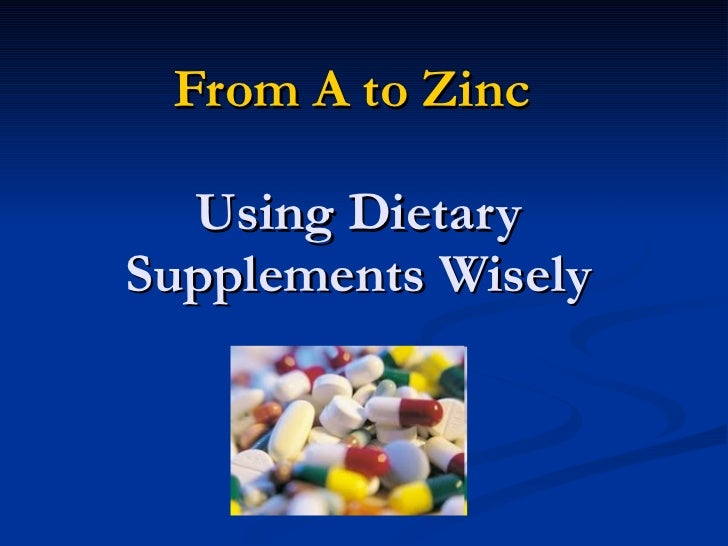 From A to Zinc  Using Dietary Supplements Wisely