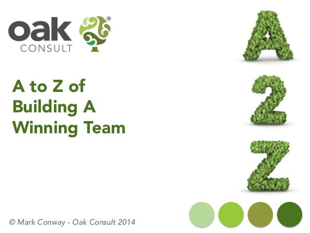 A to Z of Building A Winning Team  © Mark Conway -Oak Consult 2014