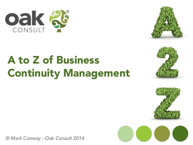 A to Z of Business Continuity Management © Mark Conway - Oak Consult 2014