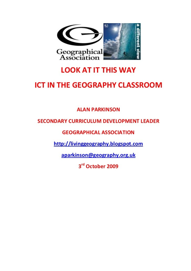 LOOK AT IT THIS WAY<br />ICT IN THE GEOGRAPHY CLASSROOM<br />ALAN PARKINSON<br />SECONDARY CURRICULUM DEVELOPMENT LEADER<b...