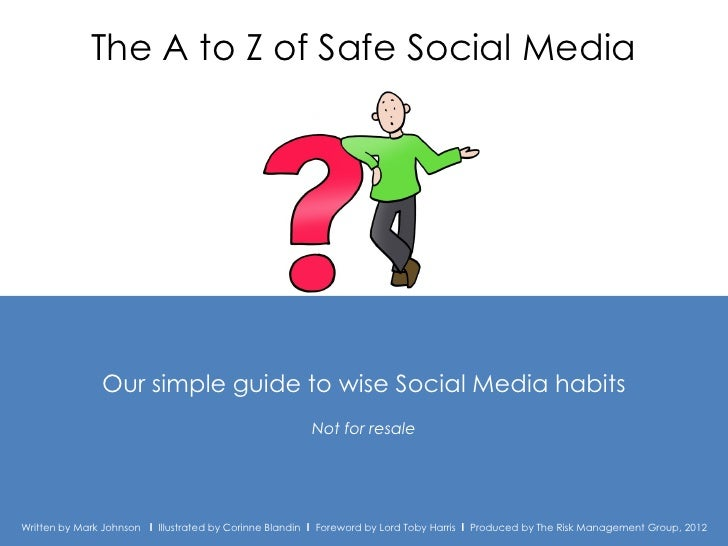 The A to Z of Safe Social Media               Our simple guide to wise Social Media habits                                ...