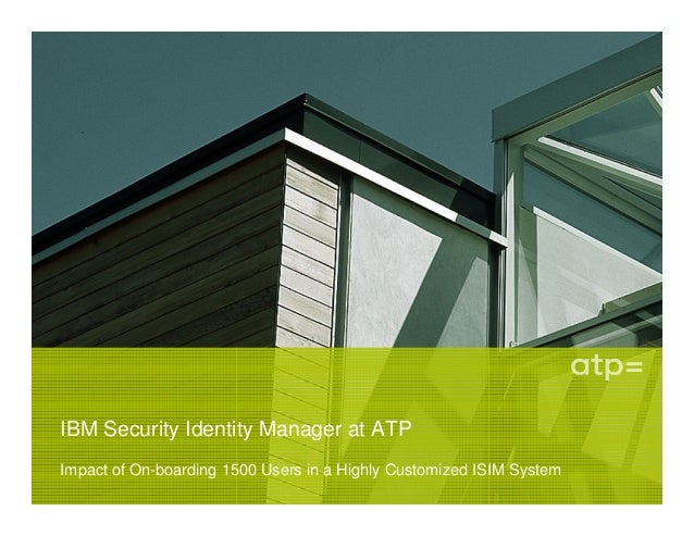 IBM Security Identity Manager at ATPImpact of On-boarding 1500 Users in a Highly Customized ISIM System