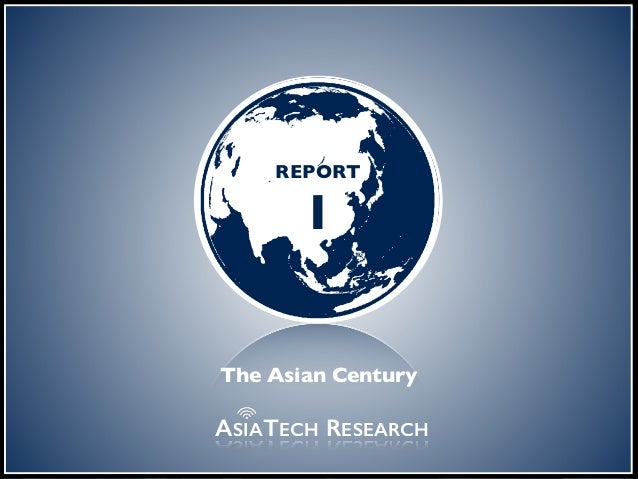 the digital frontier REPORT 1 ASIATECH RESEARCH The Asian Century
