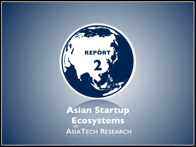 the digital frontier REPORT 2 ASIATECH RESEARCH Asian Startup Ecosystems