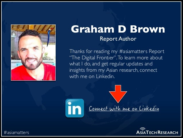 """#asiamatters ASIATECHRESEARCH Graham D Brown Report Author Thanks for reading my #asiamatters Report """"The Digital Frontier..."""