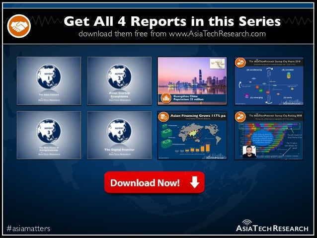download them free from www.AsiaTechResearch.com #asiamatters Get All 4 Reports in this Series ASIATECHRESEARCH
