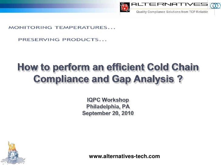 How to perform an efficient Cold Chain Compliance and Gap Analysis ?IQPC WorkshopPhiladelphia, PASeptember 20, 2010<br />