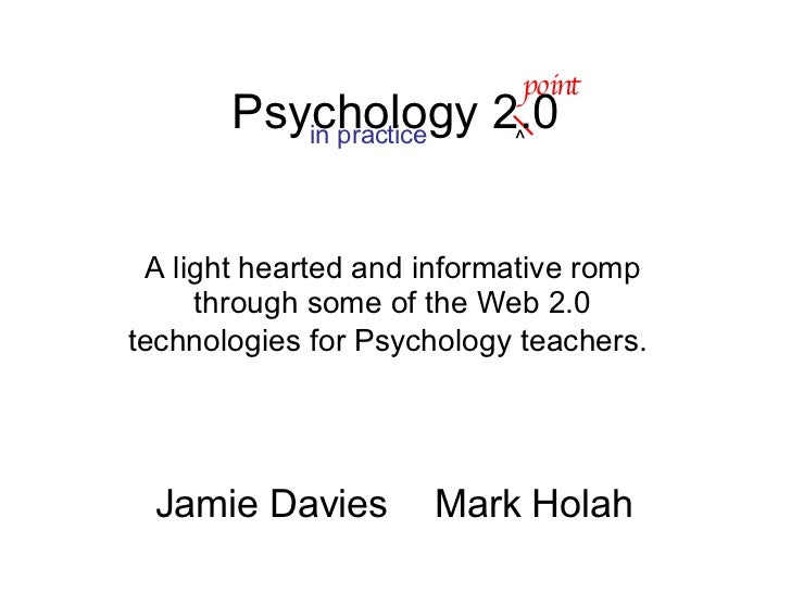 A light hearted and informative romp through some of the Web 2.0 technologies for Psychology teachers.   Psychology 2.0 in...