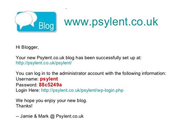 www.psylent.co.uk   Hi Blogger, Your new Psylent.co.uk blog has been successfully set up at: http:// psylent.co.uk/psylent...
