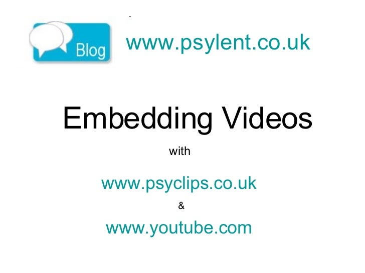 www.psylent.co.uk   Embedding Videos www.psyclips.co.uk   & www.youtube.com   with