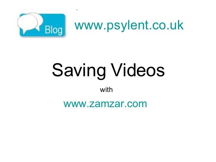 www.psylent.co.uk   Saving Videos www.zamzar.com   with