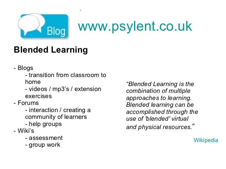 www.psylent.co.uk   <ul><li>Blended Learning </li></ul><ul><li>Blogs </li></ul><ul><ul><li>transition from classroom to ho...