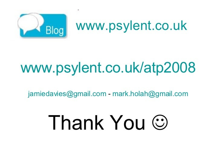 www.psylent.co.uk   www.psylent.co.uk/atp2008 [email_address]  -  [email_address] Thank You  