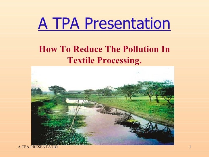 A TPA Presentation How To Reduce The Pollution In Textile Processing.