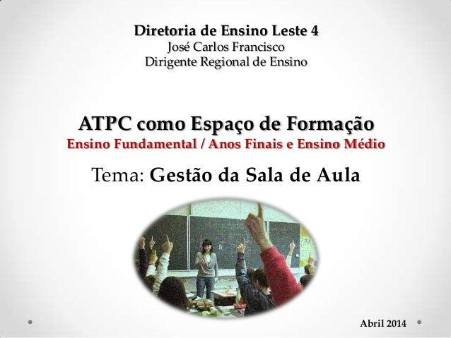Diretoria de Ensino Leste 4 José Carlos Francisco Dirigente Regional de Ensino ATPC como Espaço de Formação Ensino Fundame...