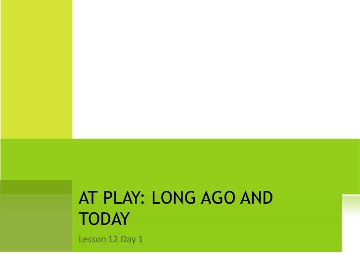 AT PLAY: LONG AGO AND TODAY
