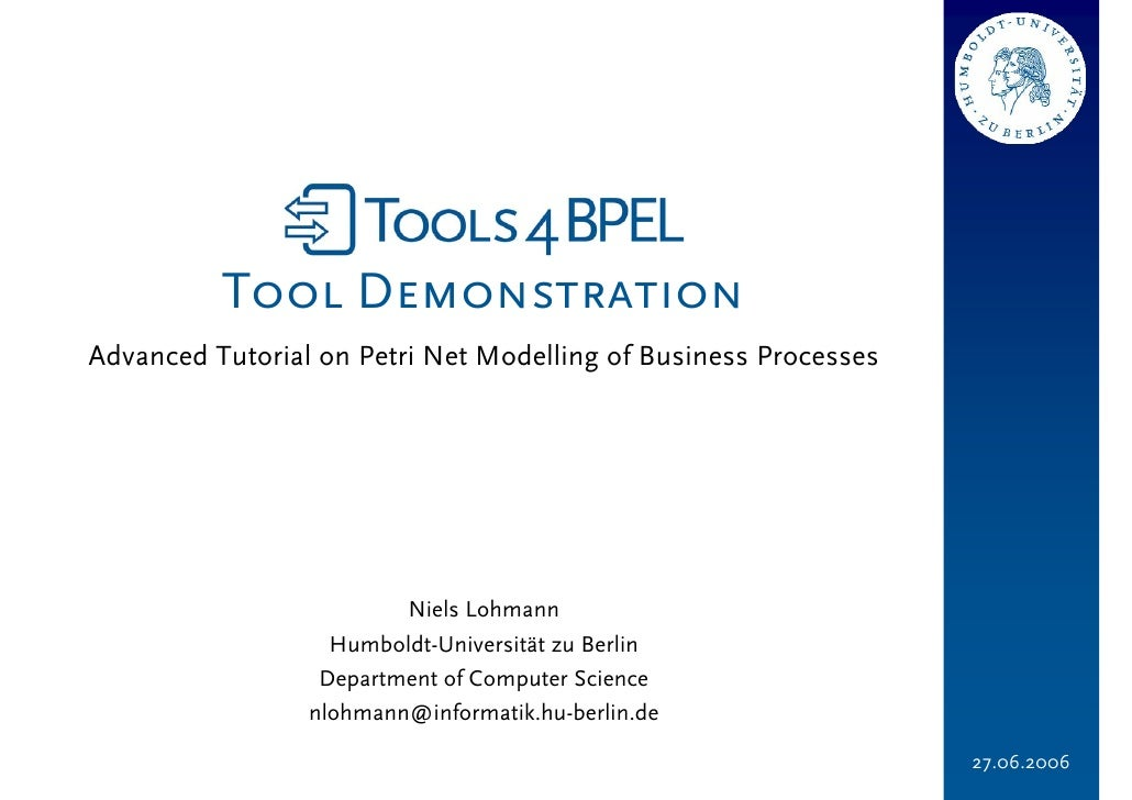 Tool Demonstration Advanced Tutorial on Petri Net Modelling of Business Processes                              Niels Lohma...