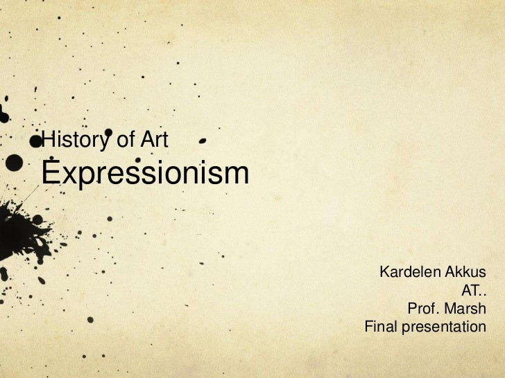 History of ArtExpressionism                   Kardelen Akkus                                AT..                        Pr...