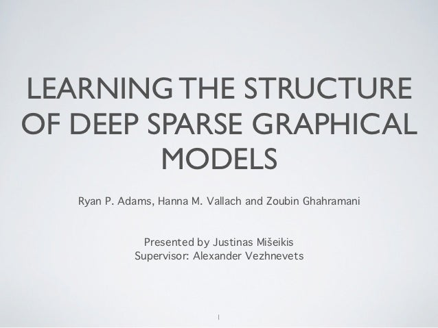 LEARNING THE STRUCTUREOF DEEP SPARSE GRAPHICAL         MODELS   Ryan P. Adams, Hanna M. Vallach and Zoubin Ghahramani     ...
