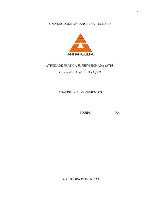 1 UNIVERSIDADE ANHANGUERA – UNIDERP ATIVIDADE PRÁTICA SUPERVISIONADA (ATPS) CURSO DE ADMINISTRAÇÃO ANÁLISE DE INVESTIMENTO...