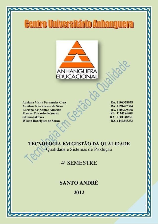 Tecnologia Em Gestão da Qualidade 2012 1 Adriana Maria Fernandes Cruz RA. 1108358938 Aurilene Nascimento da Silva RA. 1191...