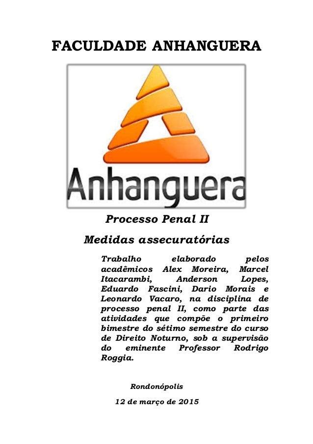 FACULDADE ANHANGUERA Processo Penal II Medidas assecuratórias Trabalho elaborado pelos acadêmicos Alex Moreira, Marcel Ita...