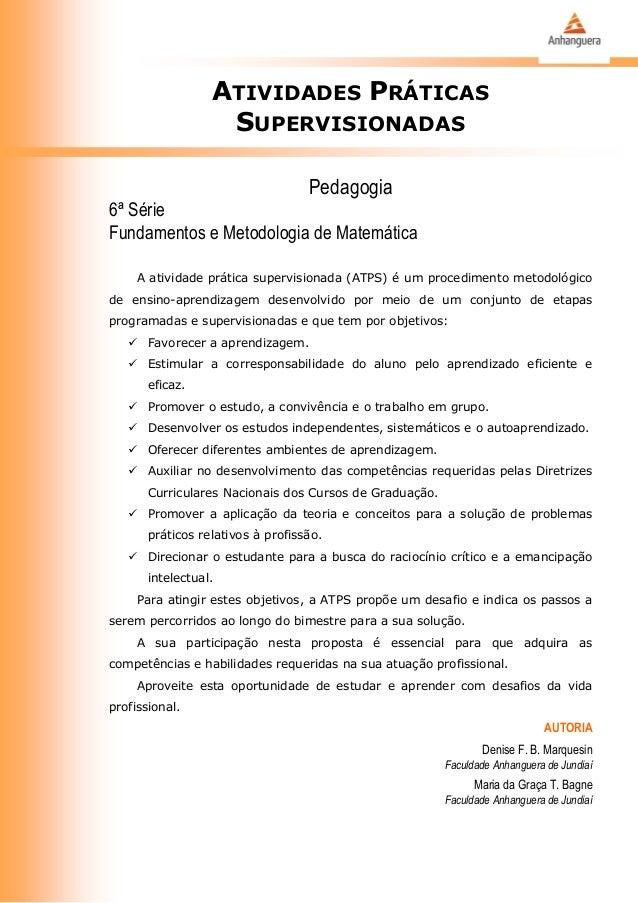 ATIVIDADES PRÁTICAS SUPERVISIONADAS Pedagogia 6ª Série Fundamentos e Metodologia de Matemática A atividade prática supervi...