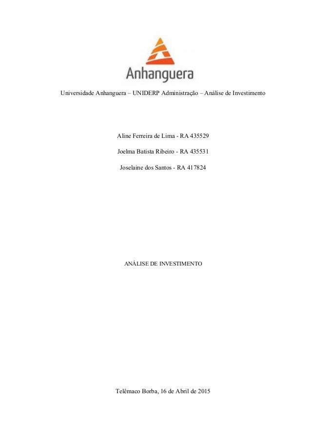 Universidade Anhanguera – UNIDERP Administração – Análise de Investimento Aline Ferreira de Lima - RA 435529 Joelma Batist...