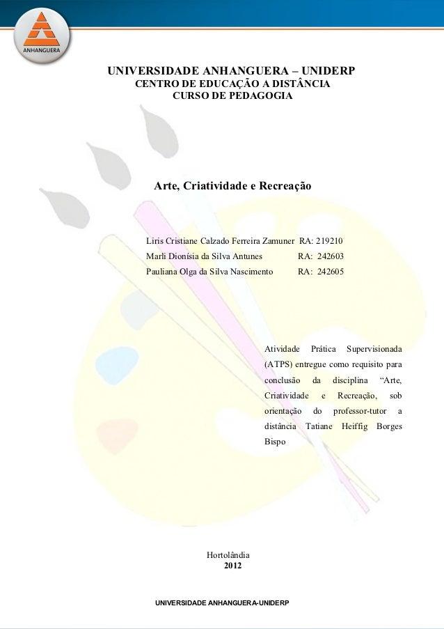 UNIVERSIDADE ANHANGUERA – UNIDERP   CENTRO DE EDUCAÇÃO A DISTÂNCIA        CURSO DE PEDAGOGIA      Arte, Criatividade e Rec...