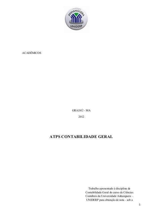 ACADÊMICOS GRAJAÚ - MA 2012 ATPS CONTABILIDADE GERAL Trabalho apresentado à disciplina de Contabilidade Geral do curso de ...