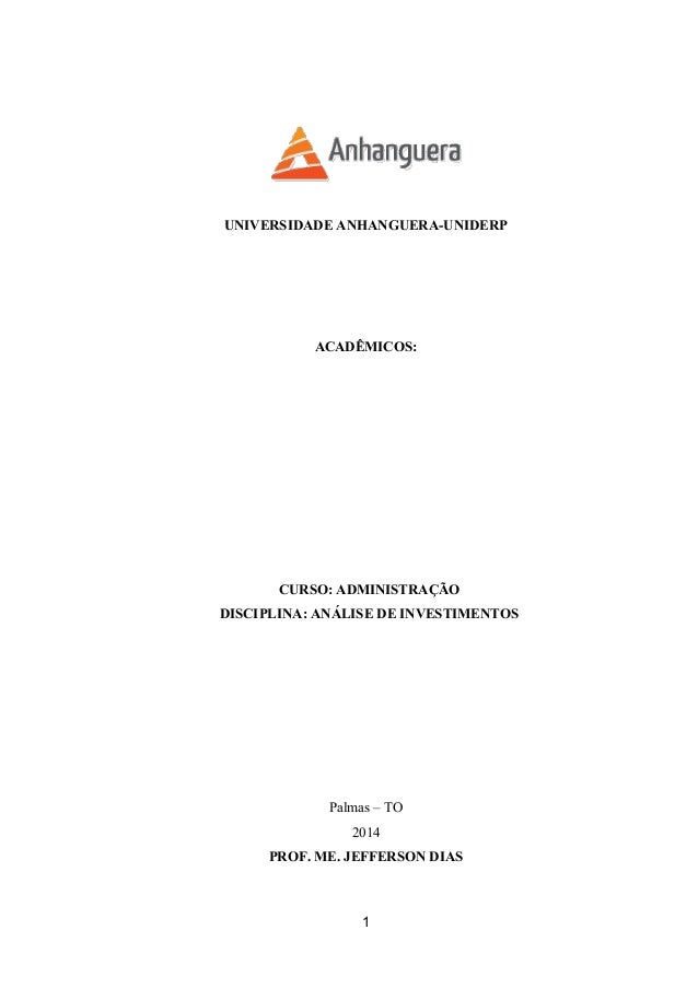 UNIVERSIDADE ANHANGUERA-UNIDERP ACADÊMICOS: CURSO: ADMINISTRAÇÃO DISCIPLINA: ANÁLISE DE INVESTIMENTOS Palmas – TO 2014 PRO...