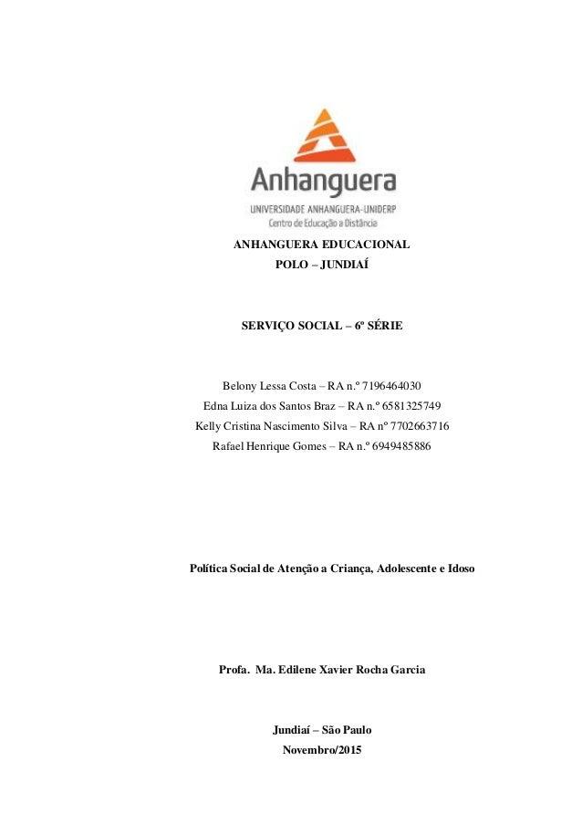 ANHANGUERA EDUCACIONAL POLO – JUNDIAÍ SERVIÇO SOCIAL – 6º SÉRIE Belony Lessa Costa – RA n.º 7196464030 Edna Luiza dos Sant...