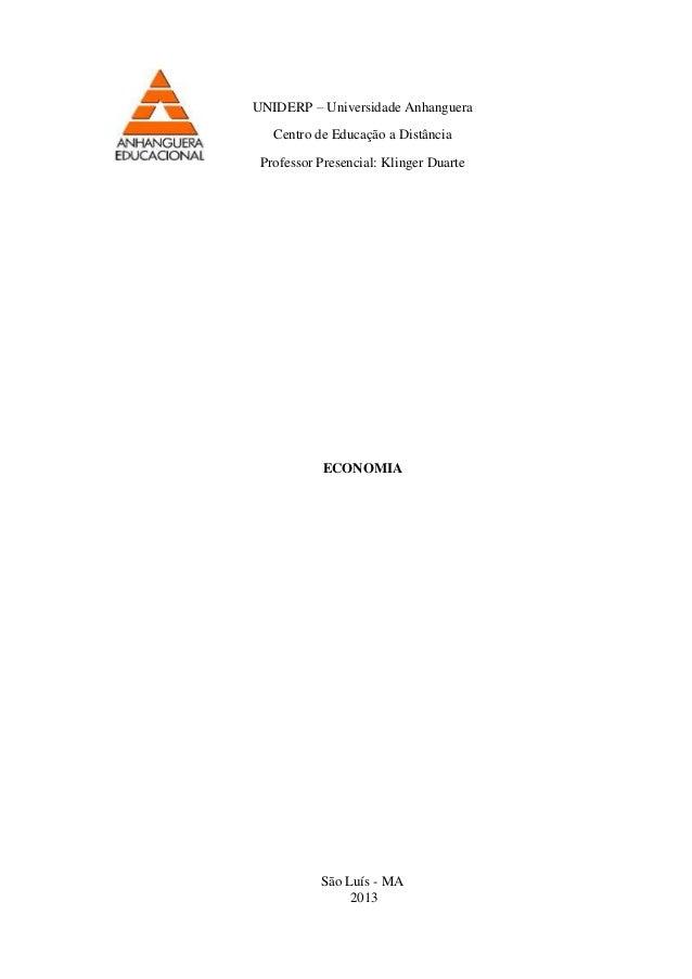UNIDERP – Universidade Anhanguera  Centro de Educação a Distância  Professor Presencial: Klinger Duarte  ECONOMIA  São Luí...
