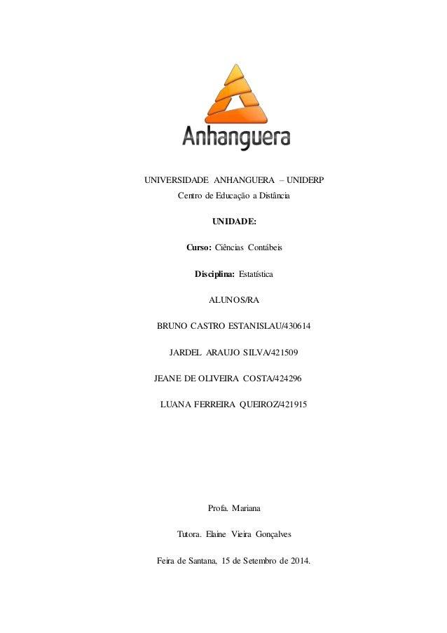 UNIVERSIDADE ANHANGUERA – UNIDERP  Centro de Educação a Distância  UNIDADE:  Curso: Ciências Contábeis  Disciplina: Estatí...