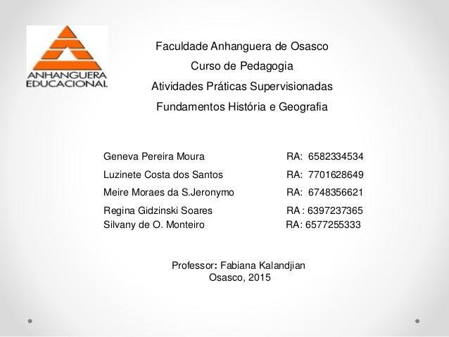 Faculdade Anhanguera de Osasco Curso de Pedagogia Atividades Práticas Supervisionadas Fundamentos História e Geografia Gen...