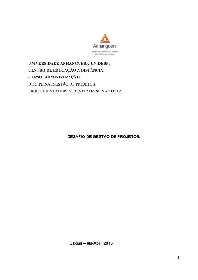 UNIVERSIDADE ANHANGUERA-UNIDERP. CENTRO DE EDUCAÇÃO A DISTÂNCIA. CURSO: ADMINISTRAÇÃO DISCIPLINA: GESTÃO DE PROJETOS PROF....