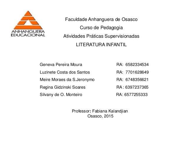 Faculdade Anhanguera de Osasco Curso de Pedagogia Atividades Práticas Supervisionadas LITERATURA INFANTIL Geneva Pereira M...