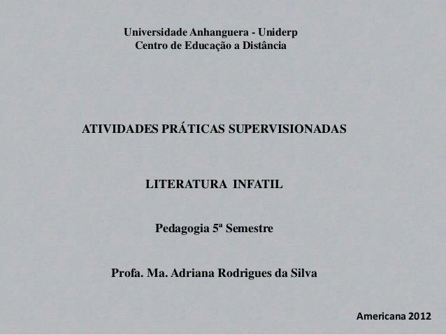 Universidade Anhanguera - Uniderp  Centro de Educação a Distância  ATIVIDADES PRÁTICAS SUPERVISIONADAS  LITERATURA INFATIL...