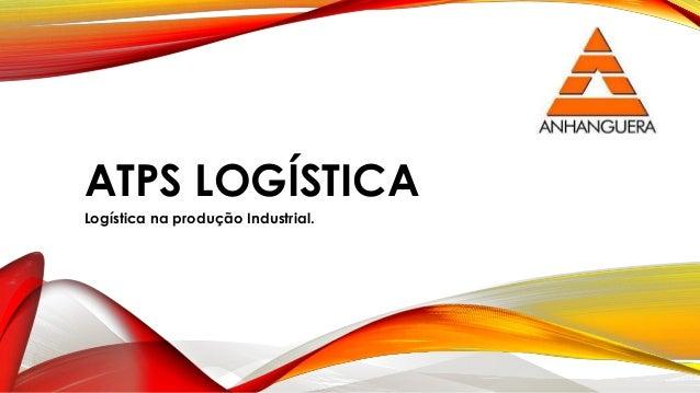 ATPS LOGÍSTICA Logística na produção Industrial.