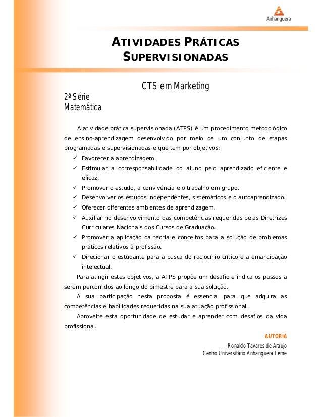 ATIVIDADES PRÁTICAS SUPERVISIONADAS CTS em Marketing 2ª Série Matemática A atividade prática supervisionada (ATPS) é um pr...