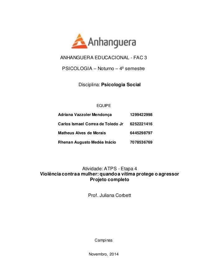 ANHANGUERA EDUCACIONAL - FAC 3  PSICOLOGIA – Noturno – 4º semestre  Disciplina: Psicologia Social  EQUIPE  Adriana Vazzole...