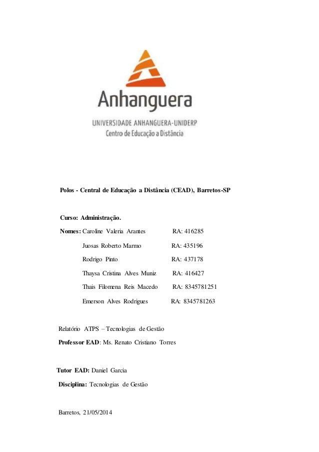 Polos - Central de Educação a Distância (CEAD), Barretos-SP Curso: Administração. Nomes: Caroline Valeria Arantes RA: 4162...
