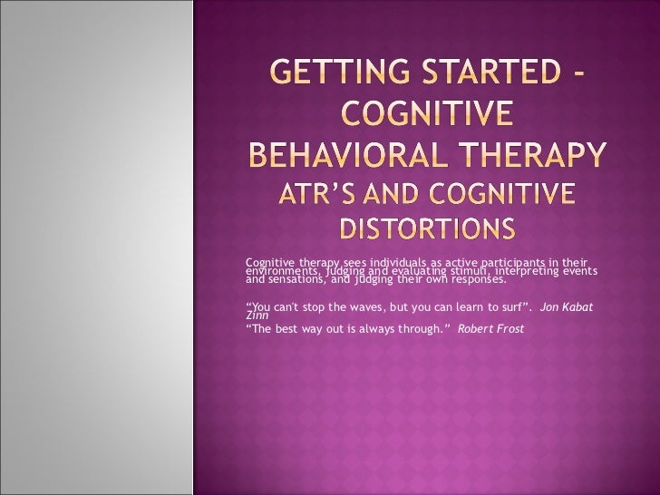 Cognitive therapy sees individuals as active participants in their environments, judging and evaluating stimuli, interpret...