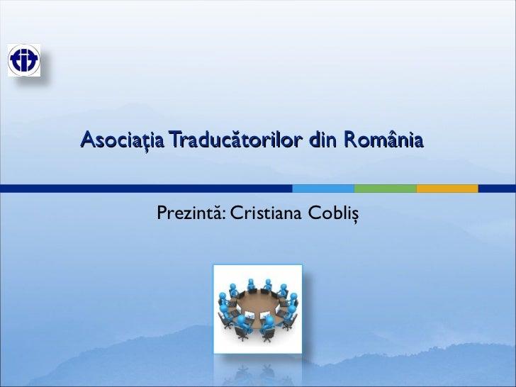Asociaţia Traducătorilor din România Prezintă: Cristiana Cobliş