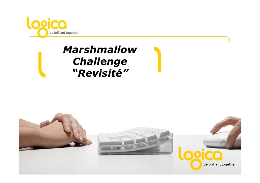 "Marshmallow                           Challenge                           ""Revisit锩 Logica 2010. All rights reserved"