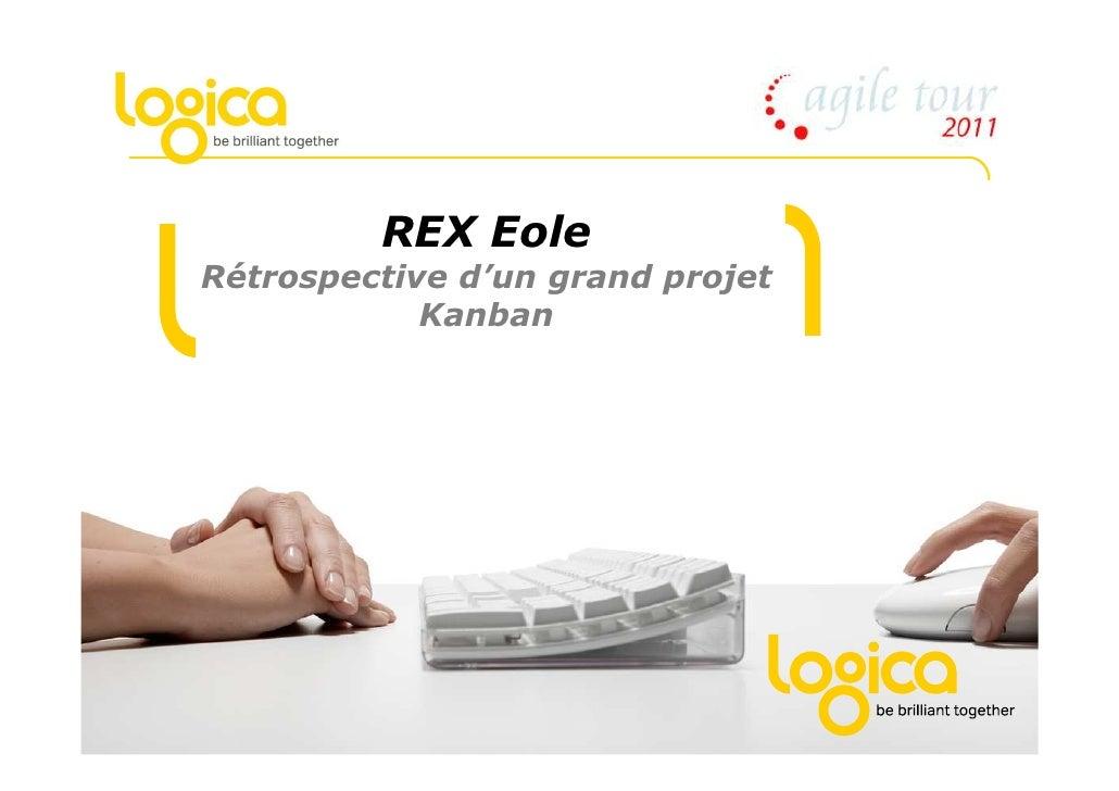 REX Eole             Rétrospective d'un grand projet                         Kanban© Logica 2011. All rights reserved