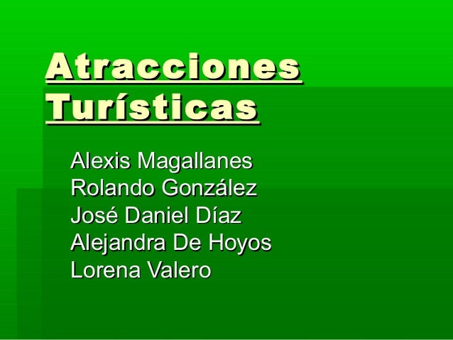 AtraccionesAtracciones TurísticasTurísticas Alexis MagallanesAlexis Magallanes Rolando GonzálezRolando González José Danie...