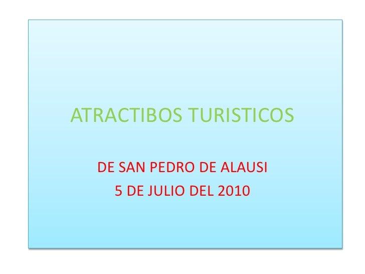 ATRACTIBOS TURISTICOS<br />DE SAN PEDRO DE ALAUSI<br />5 DE JULIO DEL 2010<br />